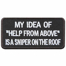 "My Idea Of ""Help From Above"" Is A Sniper On The Roof Slogan Iron on Patches T026"