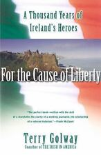 For the Cause of Liberty: A Thousand Years of Ireland's Heroes - Good - Golway,