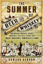 The Summer of Beer and Whiskey: How Brewers, Barkeeps, Rowdies, Immigrants, and