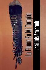 La Pluma en Mi Terapia by Jose Luis Arredondo (2016, Paperback)