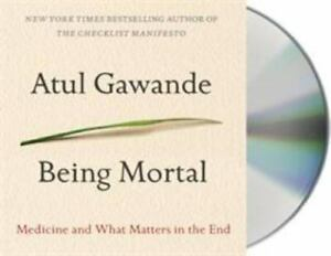Being Mortal : Medicine and What Matters in the End: Atul Gawande (Audiobook CD)