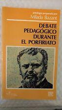 Debate Pedagogico Durante El Porfiriato by Milada Bazant de Saldana and Mâilada