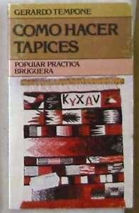 CÓMO HACER TAPICES - GERARDO - TEMPONE - BRUGUERA 1980 - VER INDICE
