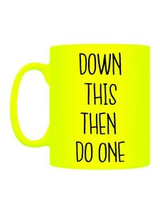 Neon Mug for Tea or Coffee Down This Then Do One Yellow