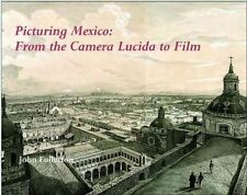 Picturing Mexico: From the Camera Lucida to Film - Very Good Book