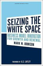 Seizing the White Space : Business Model Innovation for Growth and Renewal by...