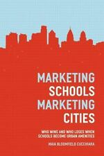Marketing Schools, Marketing Cities : Who Wins and Who Loses When Schools...