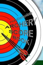 New listing The Complete ARCHERY SCORE BOOK: Keep track of scores, dates, rounds, distanc...