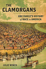 NEW The Clamorgans: One Family's History of Race in America by Julie Winch