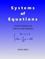Systems of Equations : Word Problems and Step-By-Step Solutions by Arben...