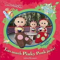 In The Night Garden: Too Much Pinky Ponk Juice!, Davenport, Andrew, Very Good Bo