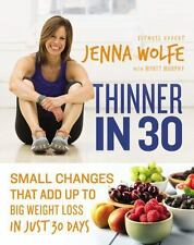 Thinner in 30: Small Changes That Add Up to Big Weight Loss in Just 30 Days by M