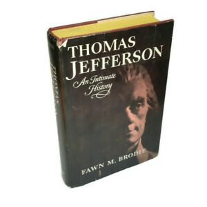 Thomas Jefferson : An Intimate History by Fawn M. Brodie 1974, Hardcover with DJ