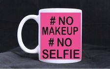 #NO MAKEUP #NO SELFIE NOVELTY MUG GIFT PRESENT GIRLFRIEND WIFE DAUGHTER  012