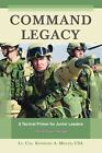 Command Legacy : A Tactical Primer for Junior Leaders Raymond A.