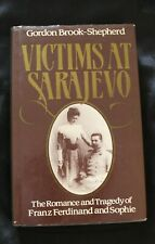Victims at Sarajevo: The Romance and Tragedy of Franz Ferdinand & Sophie 1st HB