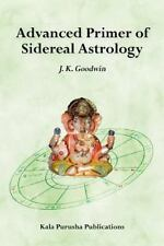 Advanced Primer Of Sidereal Astrology: By J. K Goodwin