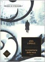 La Traiettoria Della Neve. Trilogia Di Stoccolma: 1,Jens Lapidus  ,Arnoldo Monda