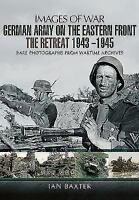 German Army on the Eastern Front - The Retreat 1943 - 1945 (Images of War), , Ba
