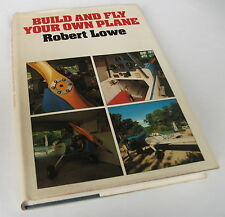 Build and Fly Your Own Plane. Robert Lowe. 1980. Building Light aircraft. book