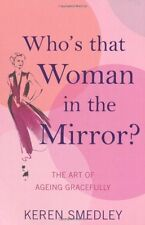 Who's That Woman in the Mirror?: The Art of Ageing Gracefully, ,.9780755317578