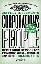Corporations Are Not People : Why They Have More Rights Than You Do and What...