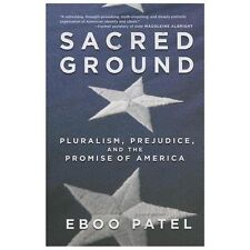 Sacred Ground: Pluralism, Prejudice, and the Promise of America by Patel, Eboo