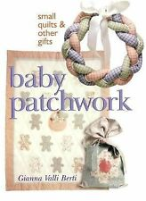 Baby Patchwork: Small Quilts and Other Gifts by Gianna Vaili Berti  #12653