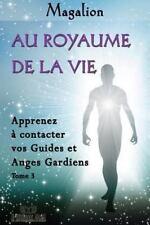 Guide Spirituel: Au Royaume de la Vie : Contactez Vos Guides et Anges...