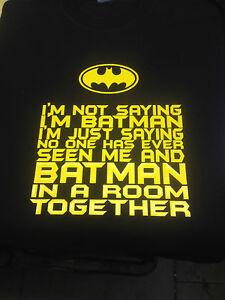 I'm Not Saying I'm Batman T Shirt For Men or Women Gift Idea