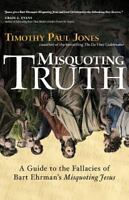 Misquoting Truth: A Guide to the Fallacies of Bart Ehrman's Misquoting Jesus:...
