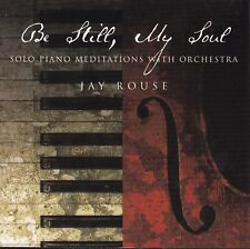BE STILL, MY SOUL Solo Piano Meditations With Orchestra - Jay Rouse CD