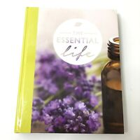 The Essential Life Book 2nd Edition Essential Oils Reference Guide Hardcover