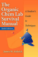 ORGANIC CHEM LAB SURVIVAL MANUAL 6E: A STUDENT'S GUIDE TO By James W.   T10
