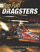 Top Fuel Dragsters: Drag Racing's Rear-Engine Revolution by Reyes, Steve