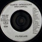 "QUARTZ AND DINA CARROLL it's too late 7"" WS EX/ uk mercury ITM 3"