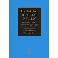 Criminal Judicial Review: A Practitioner's Guide to Judicial Review in the.....
