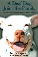 Deaf Dog Joins the Family : Training, Education, and Communication for a Smoo...
