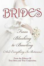 Brides: From Blushing to Bawling Editors of True Story and True Confessio