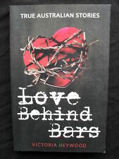 LOVE BEHIND BARS: Love Inside Australia's Jails by Victoria Heywood: True Crime.