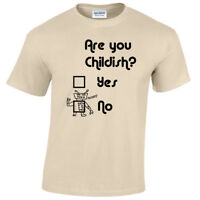 ARE YOU CHILDISH MENS FUNNY T SHIRT S-5XL JOKE GIFT NOVELTY