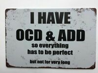 Tin Sign, I Have OCD and ADD Everything Needs To Be Perfect But Not For Long.