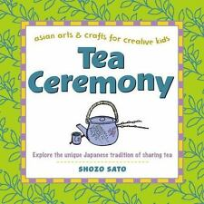 Asian Arts and Crafts for Creative Kids Ser.: Tea Ceremony : Explore the...