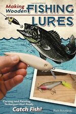 Making Wooden Fishing Lures: Carving and Painting Techniques that Really Catch F