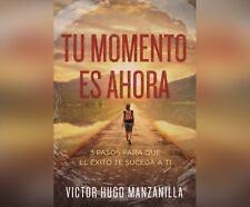 Tu Momento Es Ahora (the Moment Is Now) : 3 Pasos para Que el éxito Te Suceda...