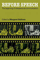 Before Speech: The Beginning of Interpersonal Communication by Bullowa, Margare