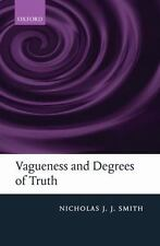Vagueness and Degrees of Truth: By Smith, Nicholas J. J.