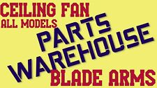 CEILING FAN REPLACEMENT PARTS * BLADE/BRACKET ARMS * All Fan Models/All Finishes