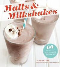Malts & Milkshakes: 60 Recipes for Frosty, Creamy Frozen Treats