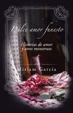 Dulce Amor Funesto : Historias de Amor y Otros Monstruos by Miriam Garcia...
